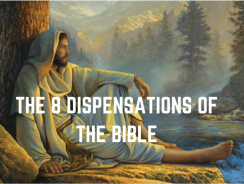 The 8 Dispensations of the Bible
